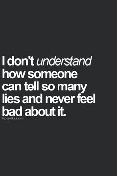 Quotes About Trust : QUOTATION - Image : Quotes Of the day - Description I don't understand how someone can tell so many lies and never feel bad about it. True Quotes, Great Quotes, Quotes To Live By, Funny Quotes, Inspirational Quotes, Quotes On Karma, Bad Family Quotes, Karma Sayings, Naive Quotes