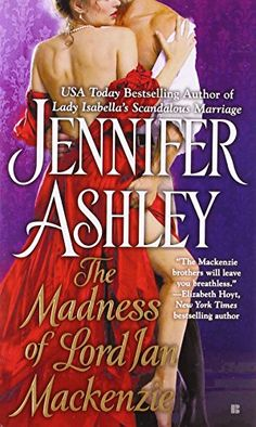 (Romance / Historical) Book #1, The Mackenzies and McBrides series :: The Madness of Lord Ian Mackenzie by Jennifer Ashley <3