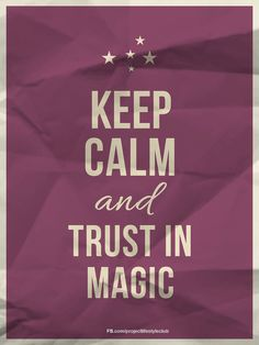 Keep Calm and TRUST in magic love this!
