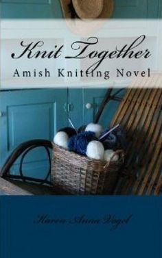 """Knit Together : An Amish Knitting Novel"" by Karen Anna Vogel"