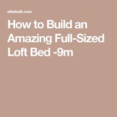 How to Build an Amazing Full-Sized Loft Bed -9m