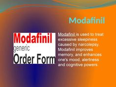 Modafinil is used to treat excessive sleepiness caused by narcolepsy. Modafinil improves memory, and enhances one's mood, alertness and cognitive powers.