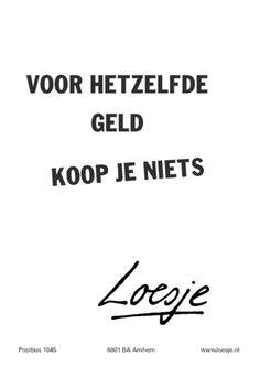 Voor hetzelfde geld koop je niets - Quote van Loesje - www.buynothingnew.nl - #bnnm12 #ontdekwatjehebt