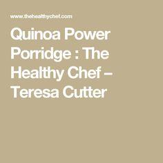 Quinoa Power Porridge : The Healthy Chef – Teresa Cutter