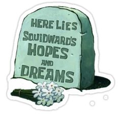 """Here Lies Squidward's Hopes And Dreams - Spongebob"" Stickers by alisa-mmxii 