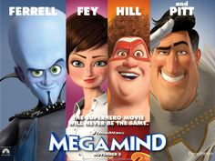Megamind!!- probably one of the best cartoon movies I've ever seen, and as a lover-of-English, I enjoyed Megamind's terrible troubles pronouncing certain words.