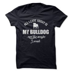 ALL I CARE ABOUT IS MY BULLDOG T Shirt, Hoodie, Sweatshirt