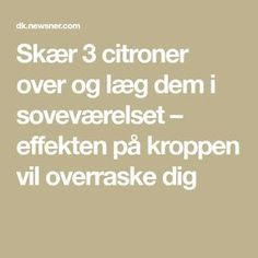 Skær 3 citroner over og læg dem i soveværelset – effekten på kroppen vil overraske dig Good To Know, Health And Beauty, Healthy Life, Life Hacks, Health Fitness, Food And Drink, Advice, Good Things, Tips