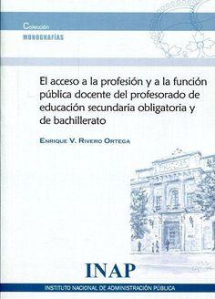 El acceso a la profesión y a la función pública docente del profesorado de educación secundaria obligatoria y de bachillerato / Enrique V. Rivero Ortega