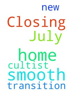 Closing on my cultist home July 6 -  Praying for smooth closing on July 6. Prayers for a smooth transition into my new home.  Posted at: https://prayerrequest.com/t/KJK #pray #prayer #request #prayerrequest