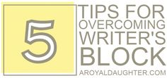 How to Overcome Writer's Block - 5 practical tips from A Royal Daughter.