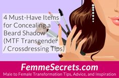 4 Must-Have Items for Concealing a Beard Shadow (MTF Transgender / Crossdressing Tips): http://feminizationsecrets.com/transgender-crossdressing-beard-shadow/