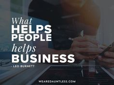 What helps people, helps Leo Burnett. We like to help both. Dauntless Quotes, Make Business, Digital Strategy, Web Design Company, Helping People, Leo, Inspirational Quotes, Marketing, Life Coach Quotes