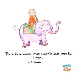 Buddha Doodle - There is a voice that doesn't use words. Listen - Rumi.