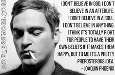 Joaquin Phoenix : I don't believe in God - Godless Mom Atheism Quotes, Famous Atheists, Secular Humanism, Judaism, Anti Religion, Joaquin Phoenix, World Religions, Believe In God, Inspirational Quotes