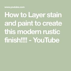 How to Layer stain and paint to create this modern rustic finish! Annie Sloan Paints, Modern Rustic, Painted Furniture, Layers, Stains, Create, Painting, Youtube, Projects