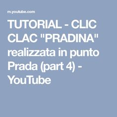 "TUTORIAL - CLIC CLAC ""PRADINA"" realizzata in punto Prada (part 4) - YouTube"