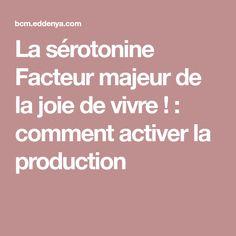 La sérotonine Facteur majeur de la joie de vivre ! : comment activer la production