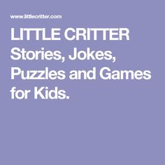 I'm Little Critter. I live in Critterville. Come in, read my favorite jokes, learn all about me. Stories and sweet fun for kids. From childrens author and illustrator, Mercer Mayer. Mercer Mayer Books, Little Critter, Games For Kids, Party Planning, Cool Kids, Puzzles, First Birthdays, Preschool, Jokes