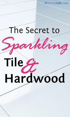 DIY:: The Number One Amazing Secret to ALWAYS having Sparkling Tile & Hardwood!