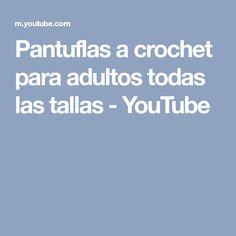 Pantuflas a crochet para adultos todas las tallas - YouTube