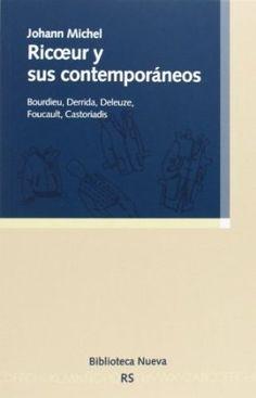 Ricoeur y sus contemporáneos : Bourdieu, Derrida, Deleuze, Foucault, Castoriadis / Johann Michel