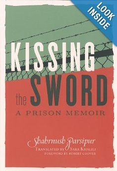 Kissing the Sword: A Prison Memoir: Born in Iran in 1946, Shahrnush Parsipur began her career as a fiction writer and producer at Iranian National Television and Radio. She was imprisoned for nearly four years by the religious government without being formally charged. A few years after her release, she published Women Without Men and was arrested and jailed again, this time for her frank and defiant portrayal of women's sexuality. While still banned in Iran, the novel became a bestseller…