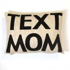 You'll never forget to text mom with this pillow! #college http://www.dormify.com/new/text-mom-pillow