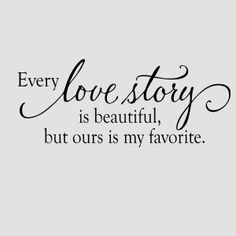 Every love story is beautiful- Vinyl Wall Decal from Old Barn Rescue Company Wall Decals I need this to add to our bedroom walls. We have Live well laugh often love much on 1 and and an eternity tree over our bed. Def gonna get this.