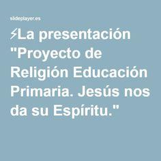 """⚡La presentación """"Proyecto de Religión Educación Primaria. Jesús nos da su Espíritu."""""""