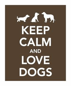 keep calm and | Keep Calm And Love Dogs Picture & Image | tumblr