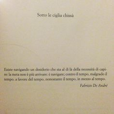Fabrizio de Andrè, Sotto le ciglia chissà #traveldiaries #tuesdaymotivation Wall Quotes, Poetry Quotes, Book Quotes, Words Quotes, Sayings, Most Beautiful Words, Italian Quotes, Healing Words, Sweet Words