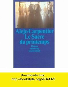 Le Sacre du printemps. (9783518389805) Alejo Carpentier , ISBN-10: 3518389807  , ISBN-13: 978-3518389805 ,  , tutorials , pdf , ebook , torrent , downloads , rapidshare , filesonic , hotfile , megaupload , fileserve