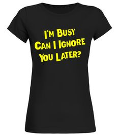 Im Busy Can I Ignore You Later? Funny T-Shirt back to school t-shirt,back to school movie t shirt,