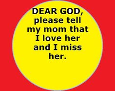 Dear God please tell my Mom that I love and miss her. - Single Mothers Quotes - Ideas of Single Mothers Quotes - Dear God please tell my Mom that I love and miss her. I Miss My Mom, I Love You Mom, I Miss Her, Miss You, Mom And Dad, My Love, Mom In Heaven, Remembering Mom, To My Mother