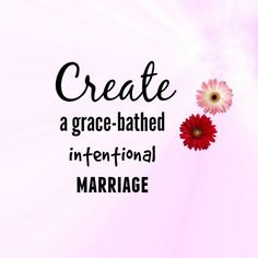 It's possible to create a grace bathed intentional marriage. Resources to help you do just that..
