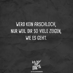"Werd kein Arschloch, nur weil dir so viele zeigen, wie es geht Visual Statements® ""Do not be an asshole just because you show so many how to do it. Sayings / Quotes / Quotes / Ichhörnurmimimi / witty / funny / sarcasm / friendship / relationship / irony Sarcastic Quotes, Funny Quotes, Cute Text, Paragraphs For Him, Relationship Quotes, Life Quotes, Quotes Quotes, German Quotes, Sarcasm Humor"