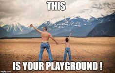 This is your playground  | THIS IS YOUR PLAYGROUND ! | image tagged in mountains,skiing,snowboarding,climbing,walking | made w/ Imgflip meme maker