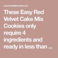 These Easy Red Velvet Cake Mix Cookies only require 4 ingredients and ready in less than 30 minutes. These cookies are perfect for Valentine's Day too!