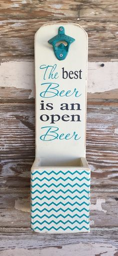 The Best Beer Is An Open Beer.  Beer Bottle Opener.