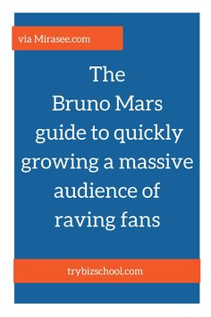 The Bruno Mars guide to quickly growing a massive audience of raving fans. Great advice for bloggers and digital entrepreneurs.