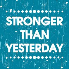 Stronger Than Yesterday Quotes Stronger Than Yesterday Vector