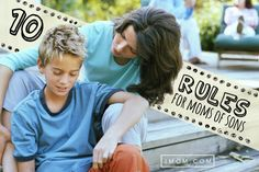 Parenting sons is much different than parenting daughters. Here are 10 rules for moms of sons.