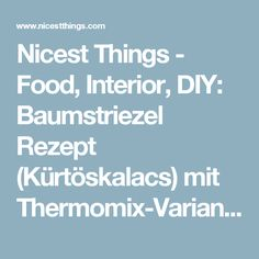 Nicest Things - Food, Interior, DIY: Baumstriezel Rezept (Kürtöskalacs) mit Thermomix-Variante