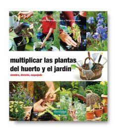 Libro de agricultura ecológica: Multiplicar las plantas del huerto y el jardín
