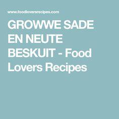 GROWWE SADE EN NEUTE BESKUIT - Food Lovers Recipes