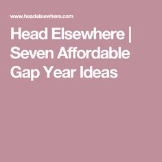 Head Elsewhere | Seven Affordable Gap Year Ideas