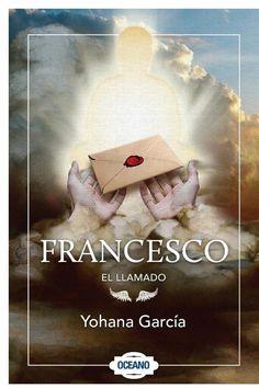 Francesco: el llamado - Yohana Garcia - Google Libros