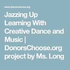 Jazzing Up Learning With Creative Dance and Music | DonorsChoose.org project by Ms. Long
