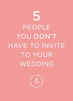 Guest List Tips: 5 people you don't have to invite to your wedding